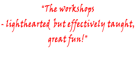 """The workshops  - lighthearted  but effectively taught,  great fun!"""